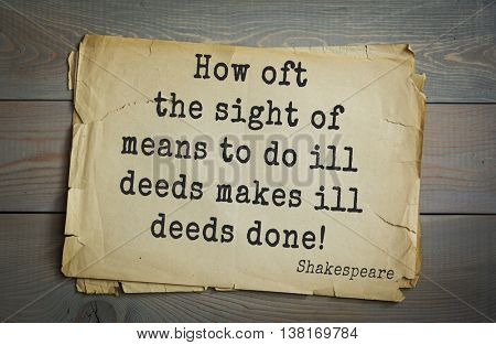 English writer and dramatist William Shakespeare quote. How oft the sight of means to do ill deeds makes ill deeds done!