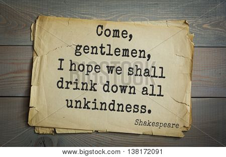 English writer and dramatist William Shakespeare quote. Come, gentlemen, I hope we shall drink down all unkindness.