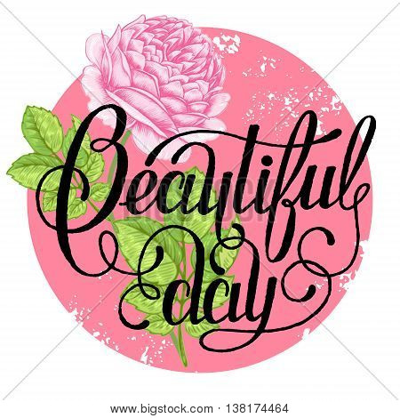 "The phrase ""Beautiful day"". Ink hand lettering on a background with the image of a pink roses. Vector floral illustration. Designed for wedding greetings invitations wishes. poster"