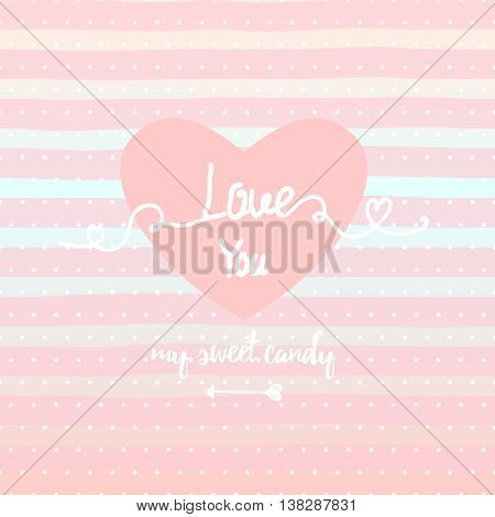 love you my sweet candy.  lettering apparel t-shirt design with hand-drawn elements, heart, ribbon , arrow on stripe background.  Valentine's day greeting card. Cute Typography vector.