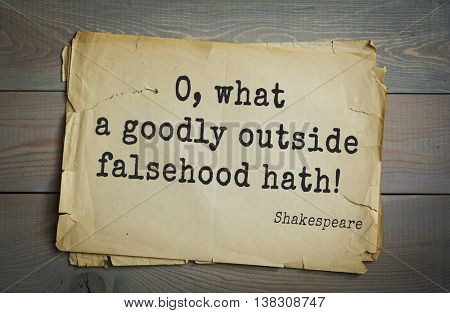 English writer and dramatist William Shakespeare quote. O, what a goodly outside falsehood hath!