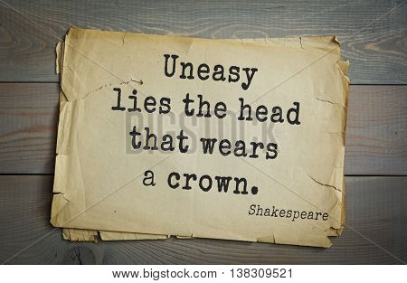 English writer and dramatist William Shakespeare quote. Uneasy lies the head that wears a crown.