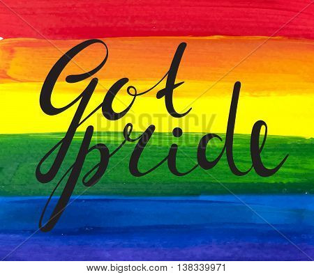 Got pride handwriting ink inscription on watercolour rainbow background. Calligraphy lettering for banner, poster, postcard. Design for International day against homophobia. Vector illustration.