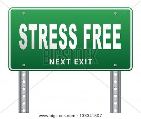 Stress free zone totally relaxed without any work pressure succeed in stress test trough pressure management, road sign, billboard. 3D illustration, isolated, on white