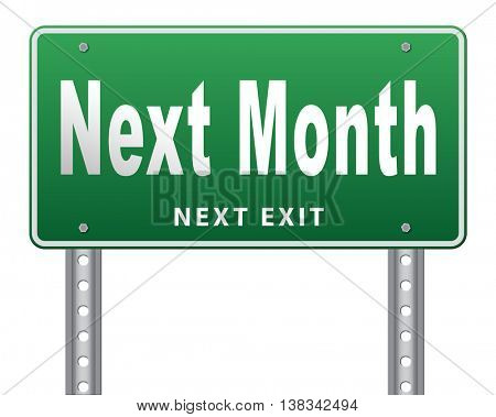 Next month, coming soon in the near future or an agenda time schedule calendar, road sign billboard. 3D illustration, isolated, on white