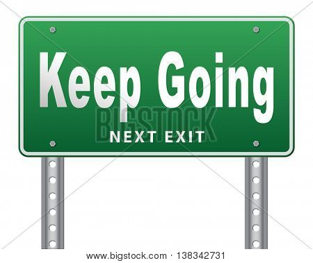 Keep going or moving, dont quit or stop continue dont give up, road sign billboard. 3D illustration, isolated, on white