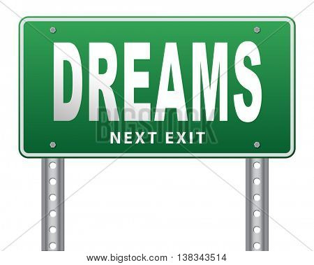 dreams realize and make your dream come true be successful and accomplish your goals road sign billboard.  3D illustration, isolated, on white