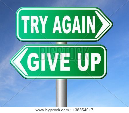 try again give up keep going and trying self belief never stop believing in yourself road sign dont be a quitter persistence and determination  3D illustration, isolated, on white