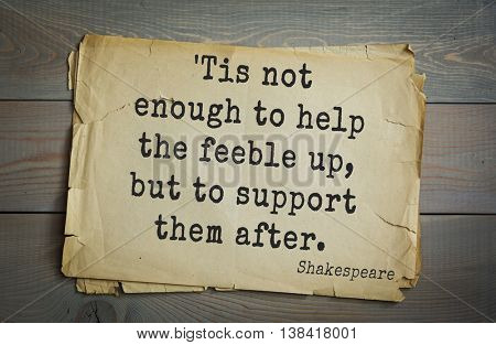 English writer and dramatist William Shakespeare quote. 'Tis not enough to help the feeble up, but to support them after.