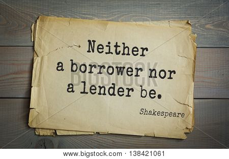 English writer and dramatist William Shakespeare quote. Neither a borrower nor a lender be.