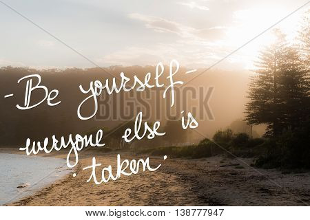 Be Yourself, Everyone Else Is Taken Message