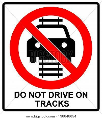 Do not drive of tracks sign isolated on a white background red circle forbidden symbol with text