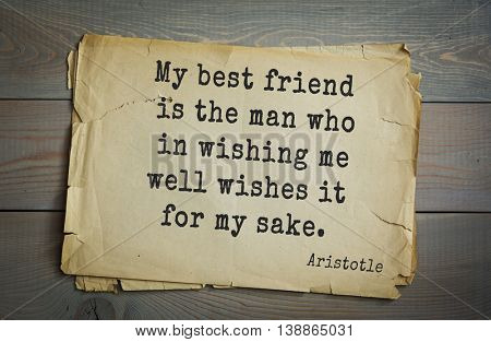 Ancient greek philosopher Aristotle quote. My best friend is the man who in wishing me well wishes it for my sake.