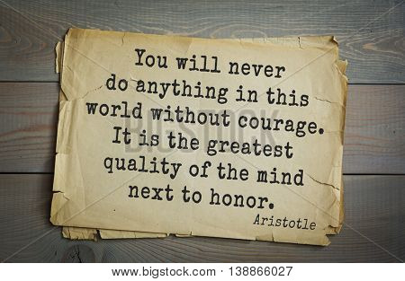 Ancient greek philosopher Aristotle quote. You will never do anything in this world without courage. It is the greatest quality of the mind next to honor.