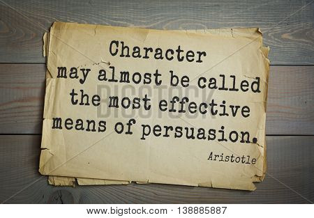 Ancient greek philosopher Aristotle quote. Character may almost be called the most effective means of persuasion.