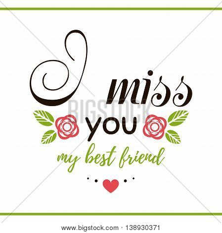 Label with message on white background. I miss you my best friend. Vector illustration.