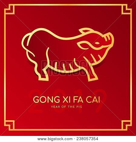 Happy Chinese New Year 2019 Card With 2019 Line Gold Pig Zodiac Sign And Gong Xi Fa Cai (wishing You