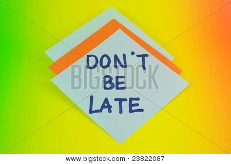 Don't Be Late Write On Paper