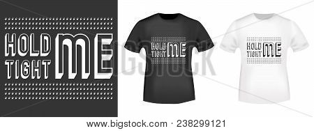 Hold Me, Tight Me Stamp And T Shirt Mockup. T-shirt Print Design. Printing And Badge Applique Label