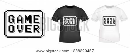 Game Over Stamp And T Shirt Mockup. T-shirt Print Design. Printing And Badge Applique Label T-shirts