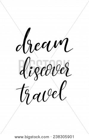 Hand Drawn Word. Brush Pen Lettering With Phrase Dream Discover Travel.