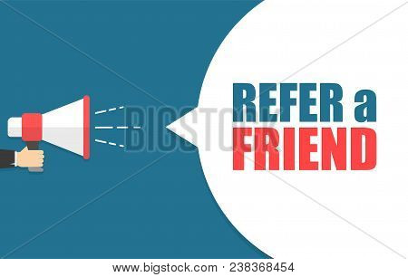 Male Hand Holding Megaphone With Refer A Friend Speech Bubble. Loudspeaker. Banner For Business, Mar