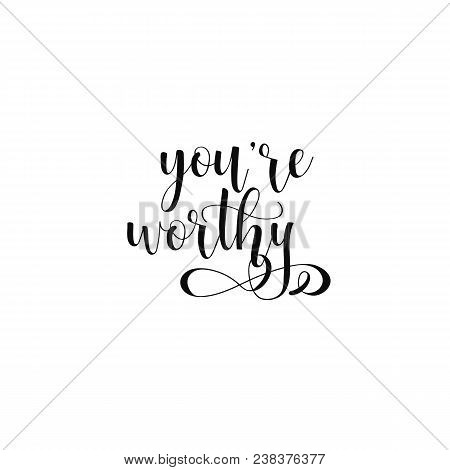 You Are Worthy. Conceptual Handwritten Phrase. T Shirt Hand Lettered Calligraphic Design. Inspiratio