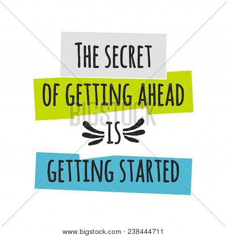 Card With Lettering The Secret Of Getting Ahead Is Getting Started. Vector Illustration Isolated On