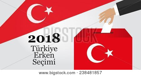 Parliamentary Elections In Turkey 2018. Turkish: Early Election 2018. Hand Puts The Ballot In The Ba