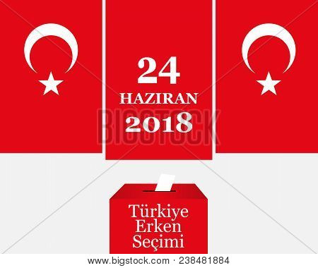 Parliamentary Elections In Turkey 2018. Turkish: Early Election 24 June 2018