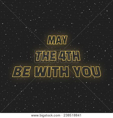 May The 4th Be With You. Sci-fi Yellow Neon Glowing Letters On Space Background.