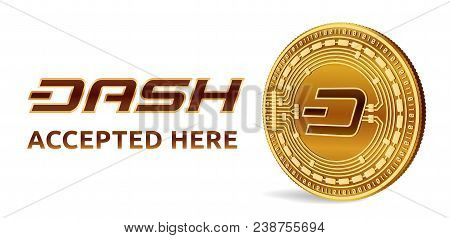 Dash. Accepted Sign Emblem. Crypto Currency. Golden Coin With Dash Symbol Isolated On White Backgrou