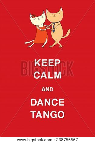 Hand Drawn Vector Illustration Of Cute And Funny Cats Dancing Argentine Tango, With Text Keep Calm A