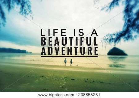 Motivational And Inspirational Quote - Life Is A Beautiful Adventure. With Blurred Vintage Styled Ba