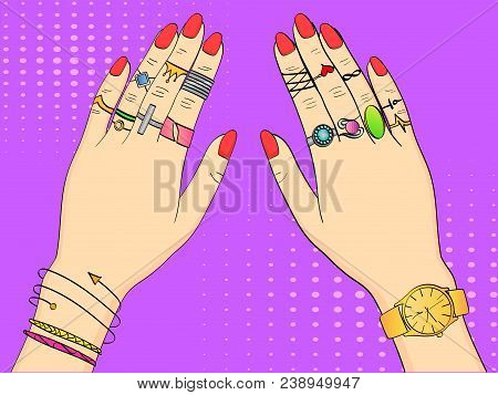 Pop Art Colored Vector Illustration. Hands Of Women In Fashion Jewelry, Rings, Jewelry, Watches And