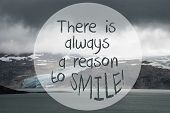 English Quote There Is Always A Reason To Smile. Glacier With Lake In Norway. Dark Cloudy Sky poster