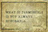 What is permissible is not always honorable - ancient Roman philosopher Cicero quote printed on grunge vintage cardboard poster