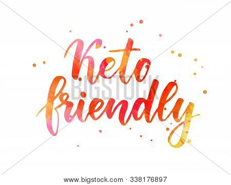 Keto Friendly - Handwritten Modern Watercolor Calligraphy Lettering. Healthy Life Concept Background