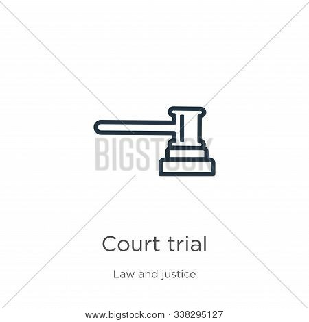 Court Trial Icon. Thin Linear Court Trial Outline Icon Isolated On White Background From Law And Jus