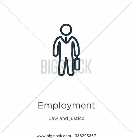 Employment Icon. Thin Linear Employment Outline Icon Isolated On White Background From Law And Justi