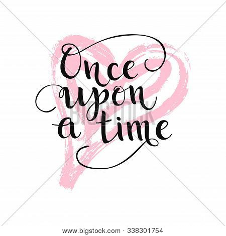 Once Upon A Time Quote. Pink Heart. Vector Calligraphy For Baby Shower, Party, Tale. Vector Illustra