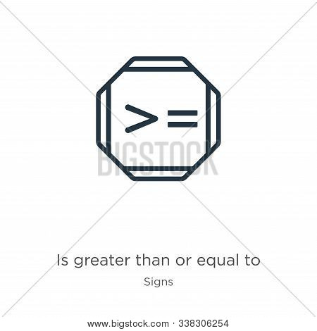 Is Greater Than Or Equal To Icon. Thin Linear Is Greater Than Or Equal To Outline Icon Isolated On W