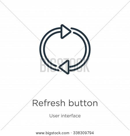 Refresh Button Icon. Thin Linear Refresh Button Outline Icon Isolated On White Background From User