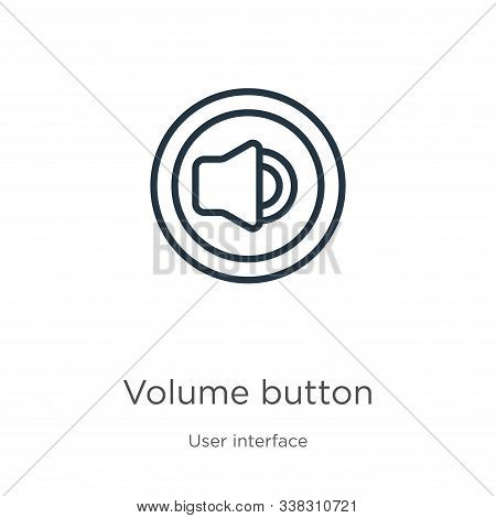 Volume Button Icon. Thin Linear Volume Button Outline Icon Isolated On White Background From User In