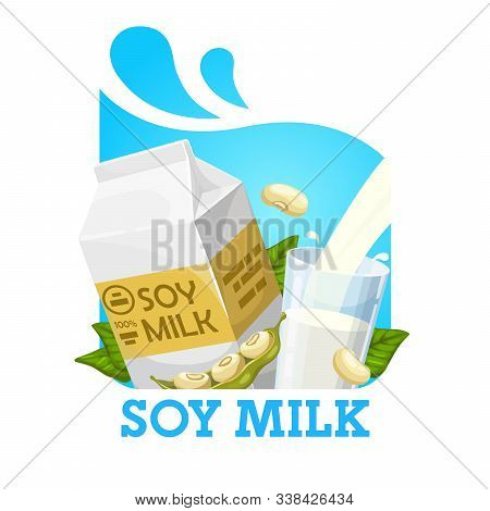 Soy Milk Pouring Into Glass, Green Beans And Package. Vector Natural Organic Drink Of Soybeans, Leav