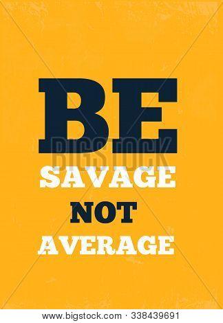 Be Savage Not Average Design Background, Success Poster, Modern Inspiration Art Print