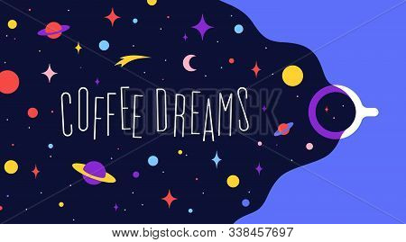 Coffee Cup With Universe Dreams And Text Phrase Coffee Dreams. Modern Flat Illustration. Banner For