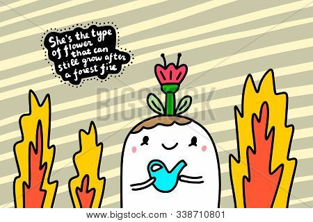 She Is That Type Of Flower Can Grow After Fire Forest Hand Drawn Vector Illustration In Cartoon Comi