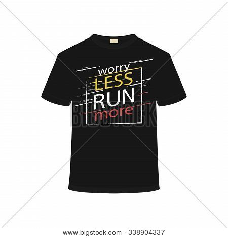 Black T-shirt, With Text Worry Less Run More Isolated On Whitebackground, Vector Illustration.