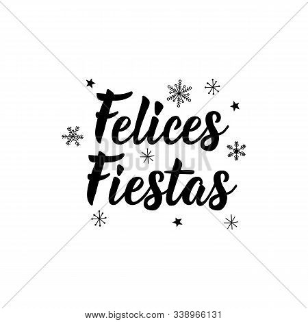 Happy Holidays - In Spanish. Felices Fiestas. Lettering. Hand Drawn Vector Illustration. Modern Call